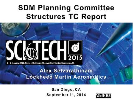 5 – 9 January 2015, Gaylord Palms and Convention Center, Kissimmee, FL, FL SDM Planning Committee Structures TC Report Alex Selvarathinam Lockheed Martin.