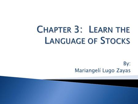 By: Mariangelí Lugo Zayas. A STRONG STOCK MARKET VOCABULARY WILL HELP YOU LEARN AND GROW INTO A STRONG STOCK INVESTOR… Guide to the Stock Market - Chapter.