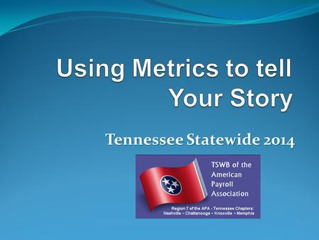Tennessee Statewide 2014 Agenda  All about Memphis  What are metrics?  Why measure what we do?  Developing metrics/KPI's  Standard metrics  Presenting.