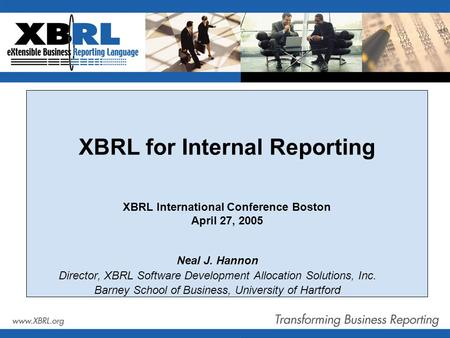XBRL for Internal Reporting XBRL International Conference Boston April 27, 2005 Neal J. Hannon Director, XBRL Software Development Allocation Solutions,