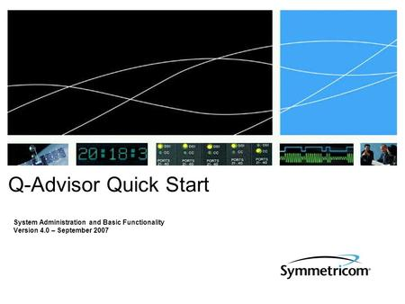 System Administration and Basic Functionality Version 4.0 – September 2007 Q-Advisor Quick Start.