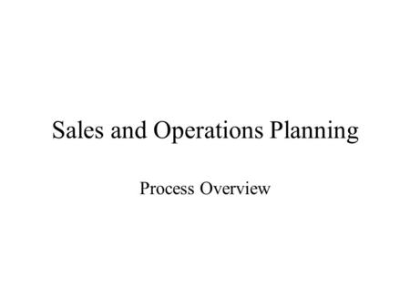 Sales and Operations Planning Process Overview. S&OP Process Build an integrated, collaborative decision process that guides the execution of the Supply/Demand.