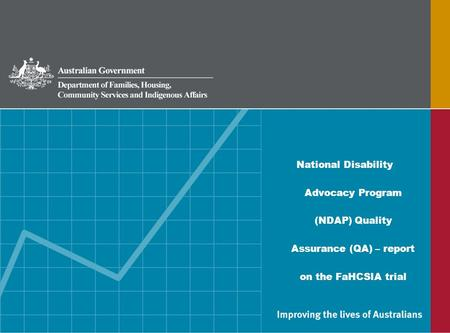 National Disability Advocacy Program (NDAP) Quality Assurance (QA) – report on the FaHCSIA trial.