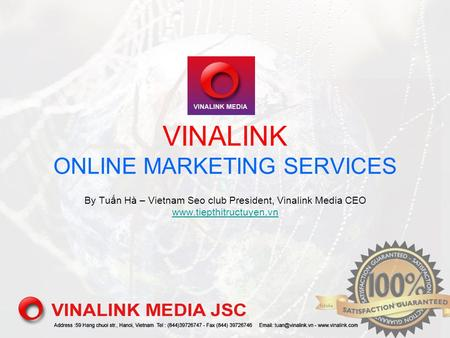 VINALINK ONLINE MARKETING SERVICES By Tuấn Hà – Vietnam Seo club President, Vinalink Media CEO www.tiepthitructuyen.vn www.tiepthitructuyen.vn.