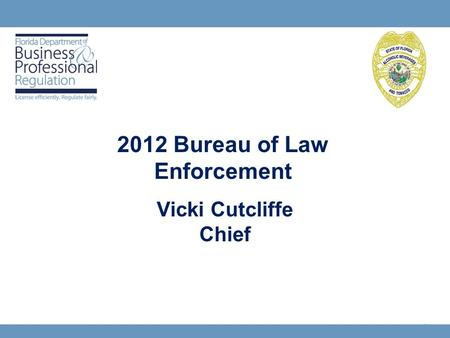 1 Vicki Cutcliffe Chief 2012 Bureau of Law Enforcement.