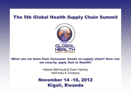 0 CLICK TO ADD TITLE [DATE][SPEAKERS NAMES] The 5th Global Health Supply Chain Summit November 14 -16, 2012 Kigali, Rwanda What can we learn from Consumer.