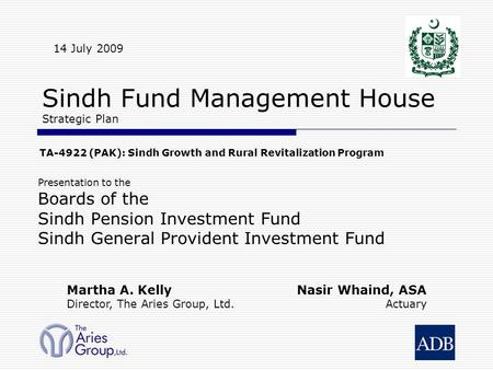 TA-4922 (PAK): Sindh Growth and Rural Revitalization Program Sindh Fund Management House Strategic Plan Presentation to the Boards of the Sindh Pension.