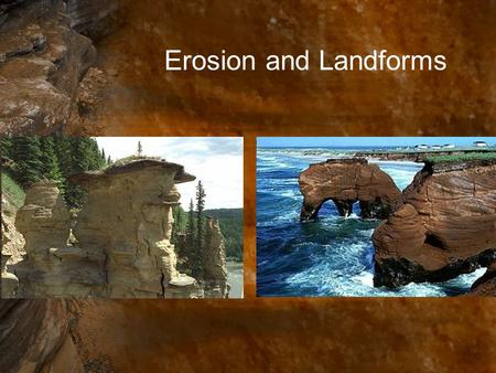 Erosion and Landforms. Key Question: What is erosion and what are the types of erosion? Initial Thoughts: