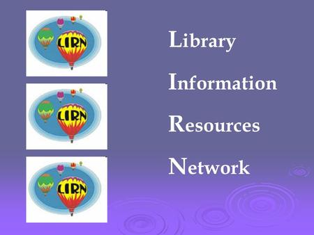 L ibrary I nformation R esources N etwork. L ibrary I nformation R esources N etwork  The Library Information Resources Network contains a collection.