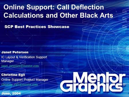Online Support: Call Deflection Calculations and Other Black Arts Janet Petersen IC Layout & Verification Support Manager Christine.