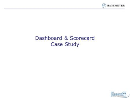 Dashboard & Scorecard Case Study. Introduction Hagemeyer Case Study – Background – Situation – Strategic CPM Vision – Solution – Benefits Assimil8 Overview.