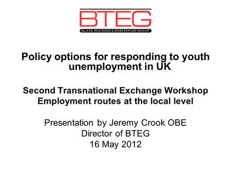 Policy options for responding to youth unemployment in UK Second Transnational Exchange Workshop Employment routes at the local level Presentation by Jeremy.