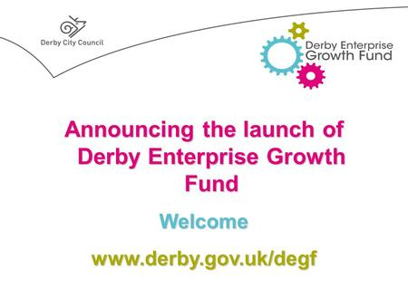 Announcing the launch of Derby Enterprise Growth Fund Welcomewww.derby.gov.uk/degf.