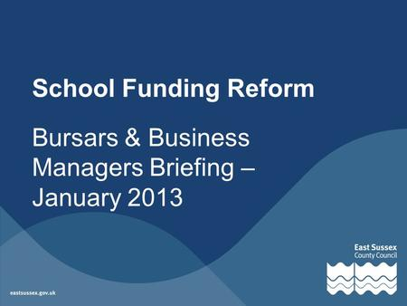 School Funding Reform Bursars & Business Managers Briefing – January 2013.