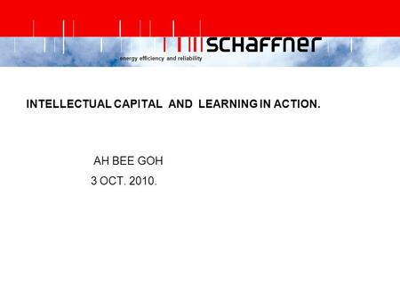 Energy efficiency and reliability INTELLECTUAL CAPITAL AND LEARNING IN ACTION. AH BEE GOH 3 OCT. 2010.