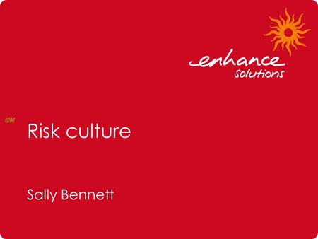 Risk culture Sally Bennett. Agenda 1.Why is Risk Management important? 2.The Journey to a risk culture. 3.Understanding your risk culture 4.NDS Risk and.
