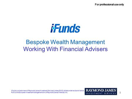 1 Bespoke Wealth Management Working With Financial Advisers iFunds is a trade name of Raymond James Investment Services Limited (RJIS) utilised under exclusive.