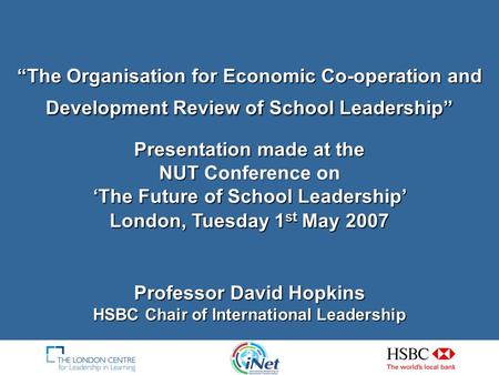 "Professor David Hopkins HSBC Chair of International Leadership ""The Organisation for Economic Co-operation and Development Review of School Leadership"""