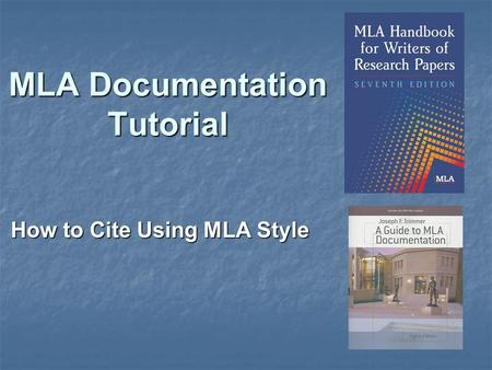 MLA Documentation Tutorial How to Cite Using MLA Style.
