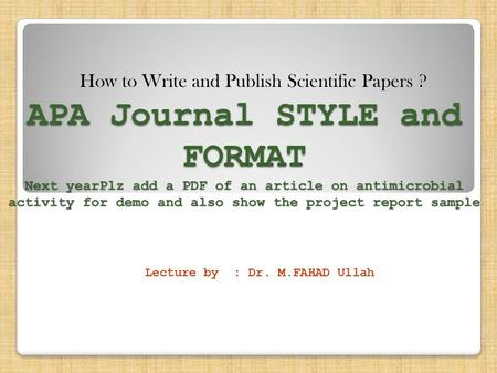 APA Journal STYLE and FORMAT Next yearPlz add a PDF of an article on antimicrobial activity for demo and also show the project report sample Lecture by.