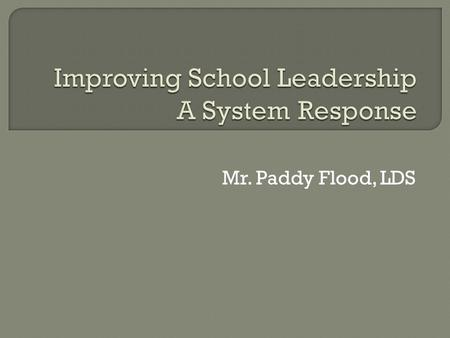 Mr. Paddy Flood, LDS. The ProfessionKey StakeholdersPolicy.
