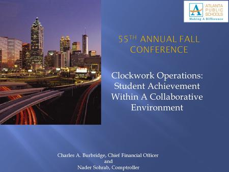 Clockwork Operations: Student Achievement Within A Collaborative Environment Charles A. Burbridge, Chief Financial Officer and Nader Sohrab, Comptroller.