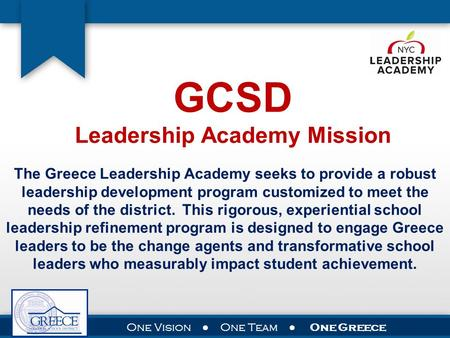 GCSD Leadership Academy Mission The Greece Leadership Academy seeks to provide a robust leadership development program customized to meet the needs of.