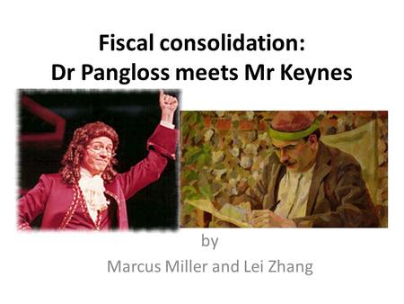 Fiscal consolidation: Dr Pangloss meets Mr Keynes by Marcus Miller and Lei Zhang.