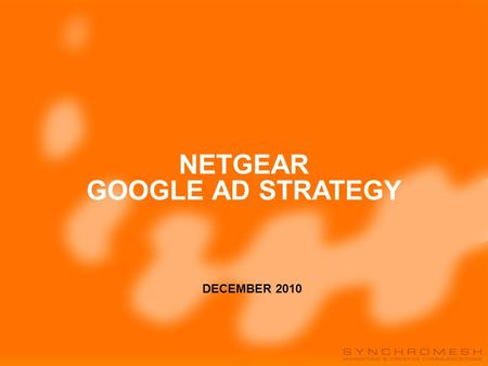 Netgear's Campaign Performance Before assessing the performance of Netgear's campaign on Google and Sensis, we need to address 2 issues: 1.Key Performance.