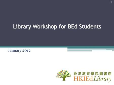 Library Workshop for BEd Students January 2012 1.