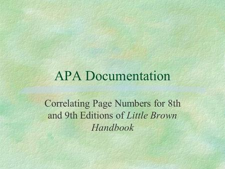 APA Documentation Correlating Page Numbers for 8th and 9th Editions of Little Brown Handbook.