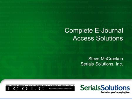 Complete E-Journal Access Solutions Steve McCracken Serials Solutions, Inc.