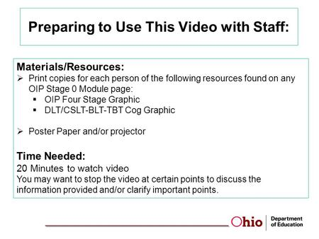 Preparing to Use This Video with Staff: Materials/Resources:  Print copies for each person of the following resources found on any OIP Stage 0 Module.