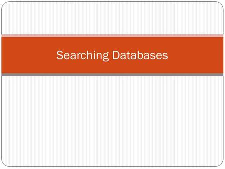 Searching Databases. What is in the Library? The Online Library has thousands of journal articles and electronic books available for your use. Also available.