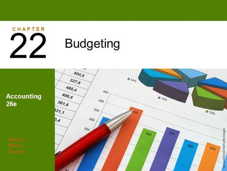 Warren Reeve Duchac Accounting 26e Budgeting 22 C H A P T E R human/iStock/360/Getty Images.