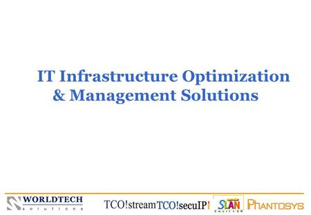 WORLDTECH SOLUTIONS IT Infrastructure Optimization & Management Solutions.