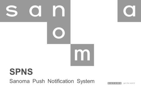 SPNS Sanoma Push Notification System. Meaningful app can't exist without messaging and notification 2 /10.