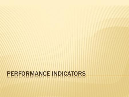  Evaluating organisational performance highly important.  Performance Indicators - Specific criteria used to measure the efficiency and effectiveness.