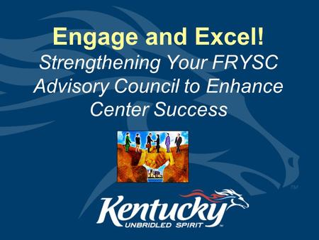 Engage and Excel! Strengthening Your FRYSC Advisory Council to Enhance Center Success.