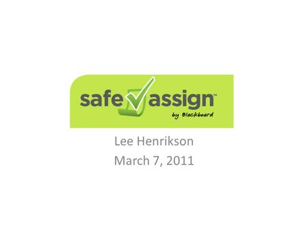 SafeAssign Lee Henrikson March 7, 2011. Agenda What is SafeAssign Features How to use Troubleshooting Issues to consider Documentation.