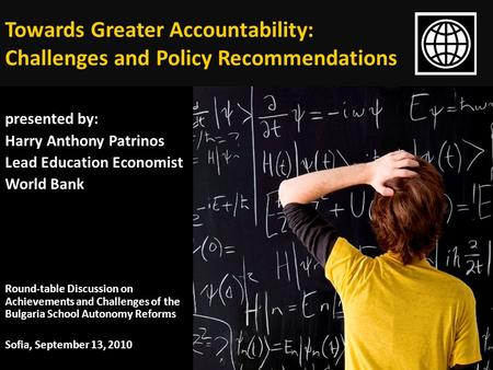 Towards Greater Accountability: Challenges and Policy Recommendations presented by: Harry Anthony Patrinos Lead Education Economist World Bank Round-table.