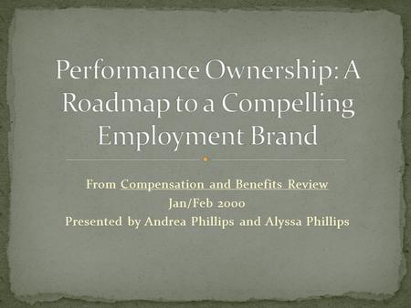From Compensation and Benefits Review Jan/Feb 2000 Presented by Andrea Phillips and Alyssa Phillips.