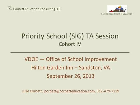 Priority School (SIG) TA Session Cohort IV C Corbett Education Consulting LLC Virginia Department of Education VDOE — Office of School Improvement Hilton.