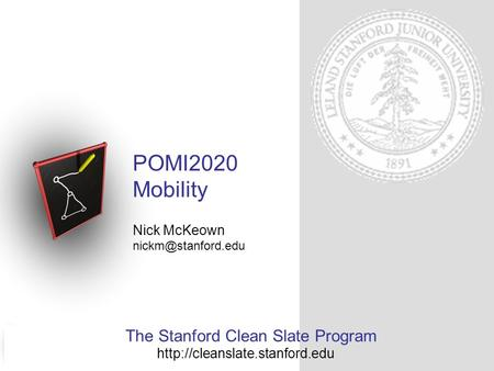 The Stanford Clean Slate Program POMI2020 Mobility Nick McKeown
