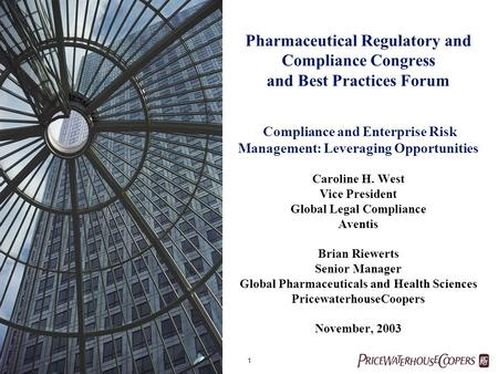 1 Pharmaceutical Regulatory and Compliance Congress and Best Practices Forum Compliance and Enterprise Risk Management: Leveraging Opportunities Caroline.