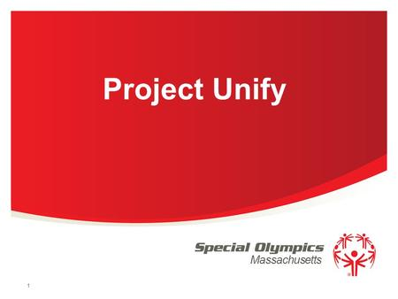 Massachusetts 1 Project Unify. 2 / Special Olympics Massachusetts.