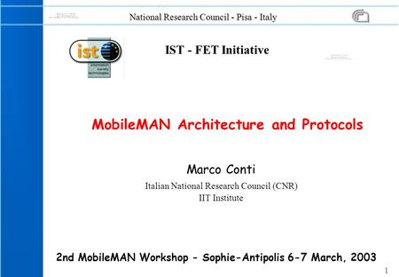 1 National Research Council - Pisa - Italy Marco Conti Italian National Research Council (CNR) IIT Institute MobileMAN Architecture and Protocols 2nd MobileMAN.