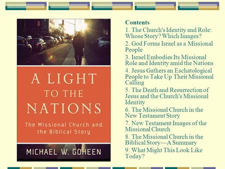 Contents 1. The Church's Identity and Role: Whose Story? Which Images? 2. God Forms Israel as a Missional People 3. Israel Embodies Its Missional Role.