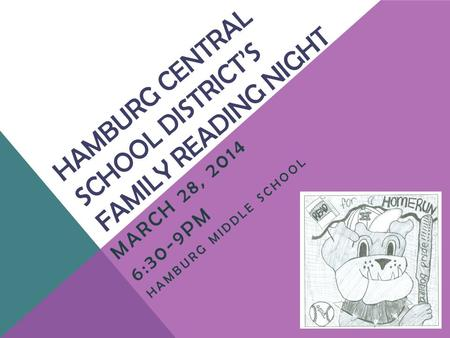 HAMBURG CENTRAL SCHOOL DISTRICT'S FAMILY READING NIGHT MARCH 28, 2014 6:30-9PM HAMBURG MIDDLE SCHOOL.
