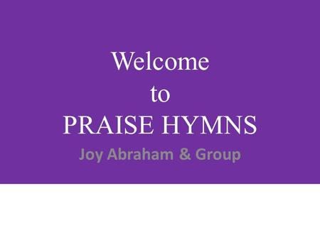 Welcome to PRAISE HYMNS Joy Abraham & Group. It only takes a spark to get a fire going. And soon all those around, can warm up to its glowing. That's.